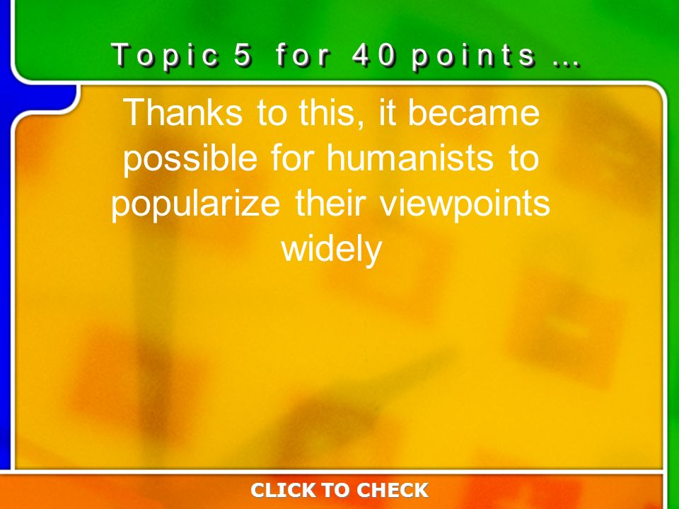 5:40 Thanks to this, it became possible for humanists to popularize their viewpoints widely CLICK TO CHECK T o p i c 5 f o r 4 0 p o i n t s …