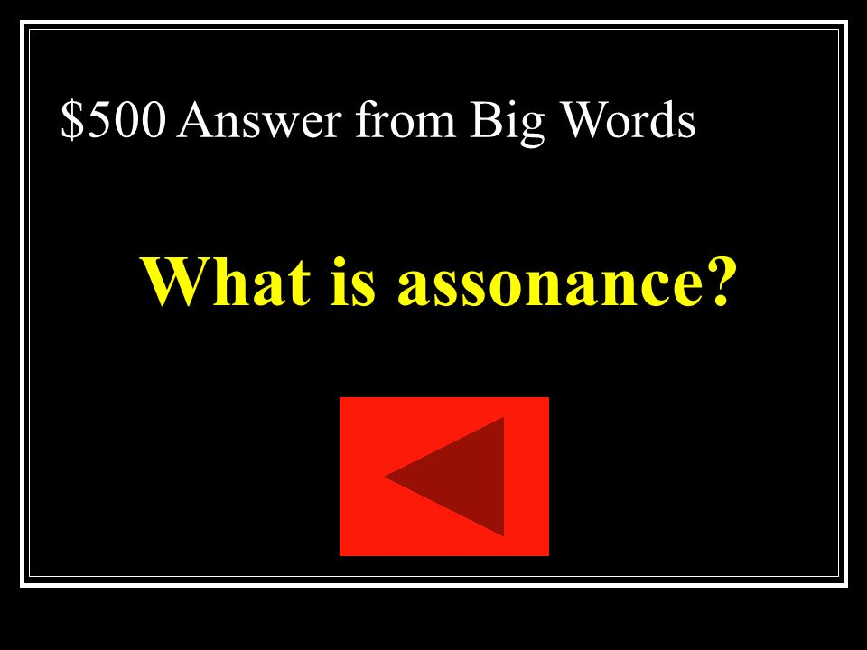 $500 Question from Big Words Repetition of similar vowel sounds that are followed by different consonant sounds.