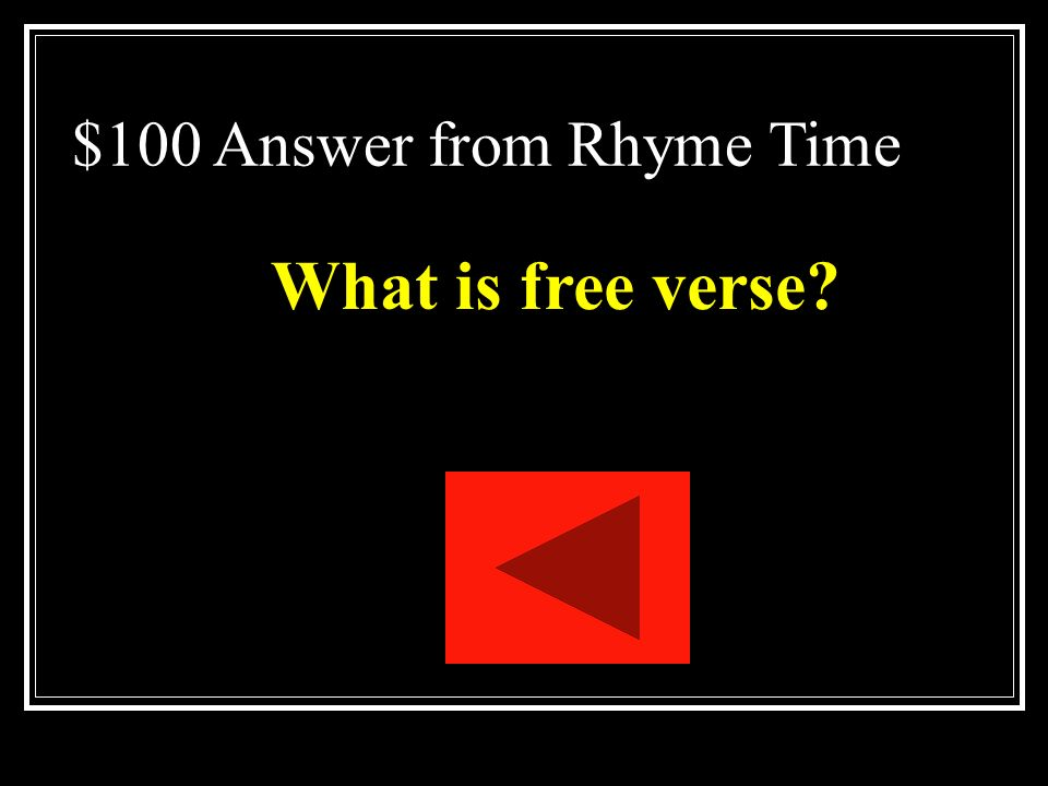 $100 Question from Rhyme Time Poetry that does not have a regular meter or rhyme scheme.