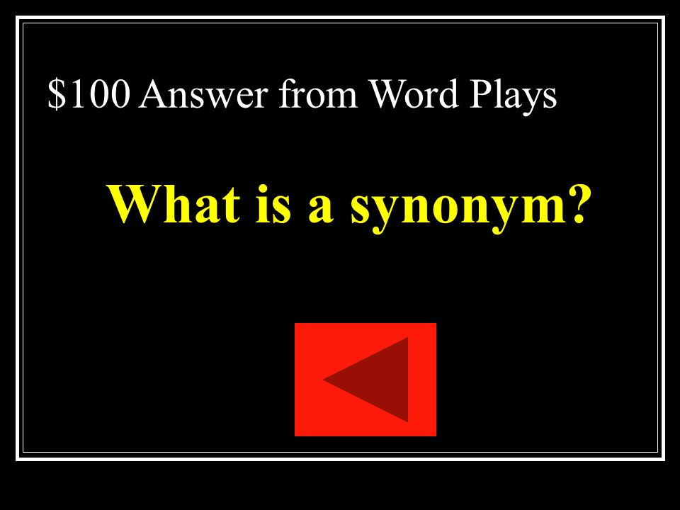 $100 Question from Word Plays One of two or more words that have the same or nearly identical meanings.