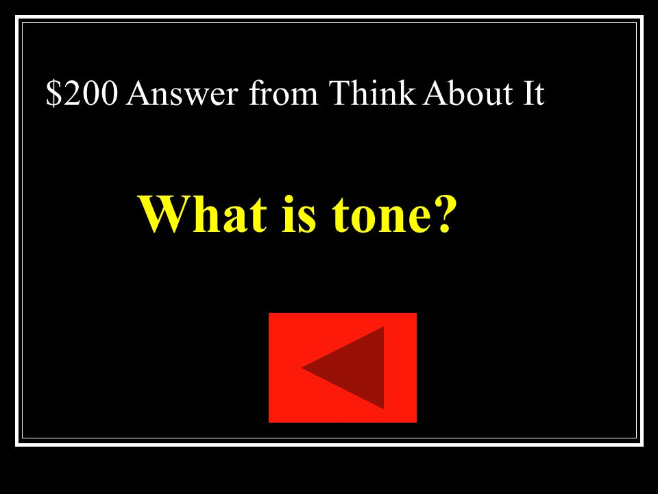 $200 Question from Think About It The attitude a writer takes toward the audience, a subject, or a character.