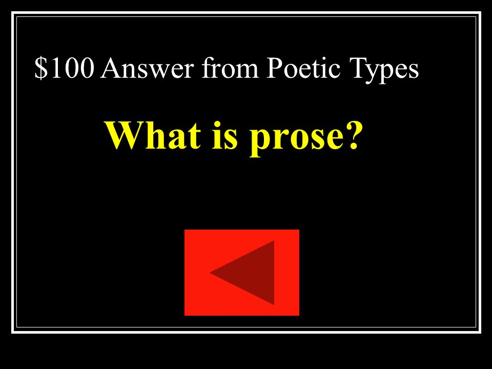 $100 Question from Poetic Types Ordinary language people use in speaking or writing.
