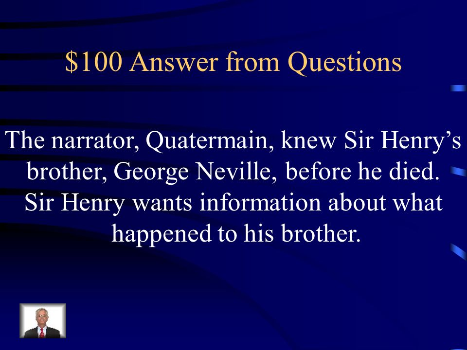 $100 Question Why do Sir Henry and Captain Good approach the narrator at the beginning of the story
