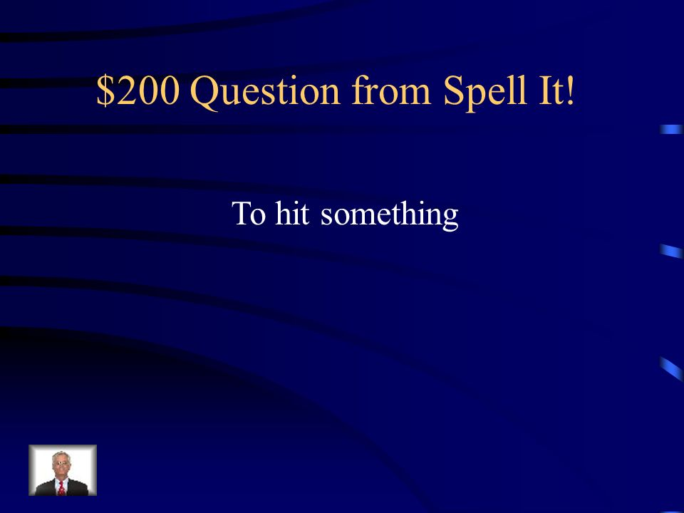 $100 Answer from Spell It! P-i-t