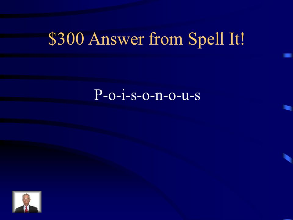 $300 Question from Spell It! POINT STEAL! Able to cause sickness or death