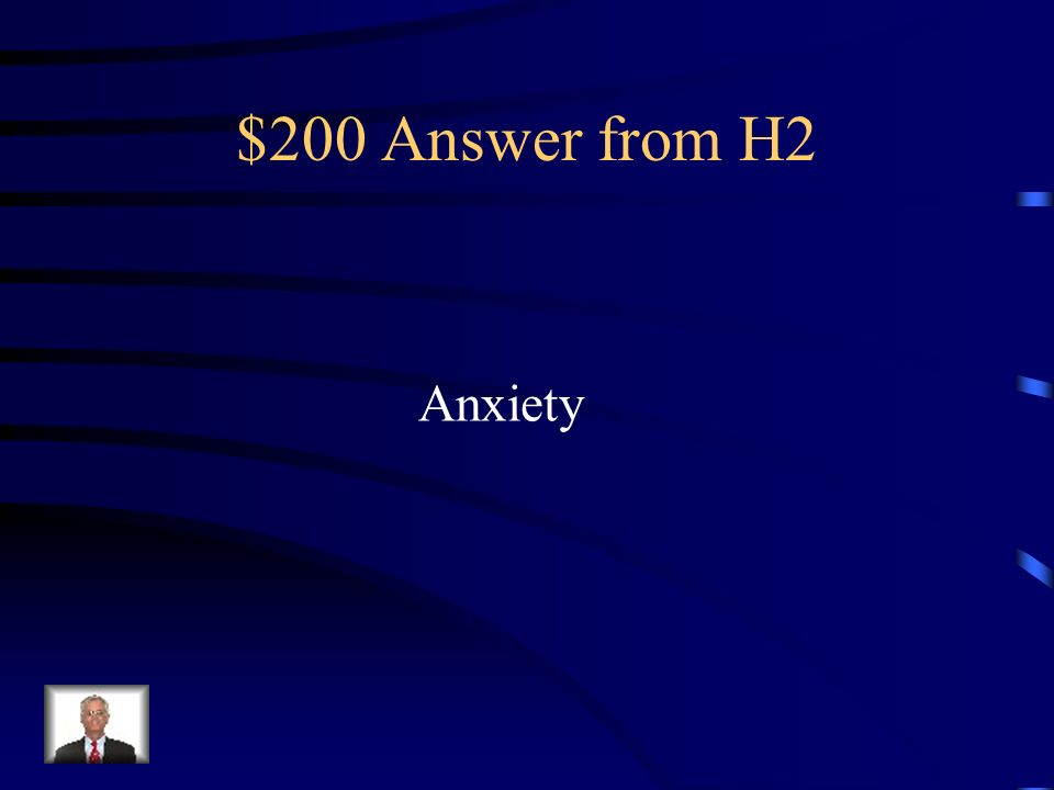$200 Question from H2 A state of uneasiness, usually associated with a future uncertainty.