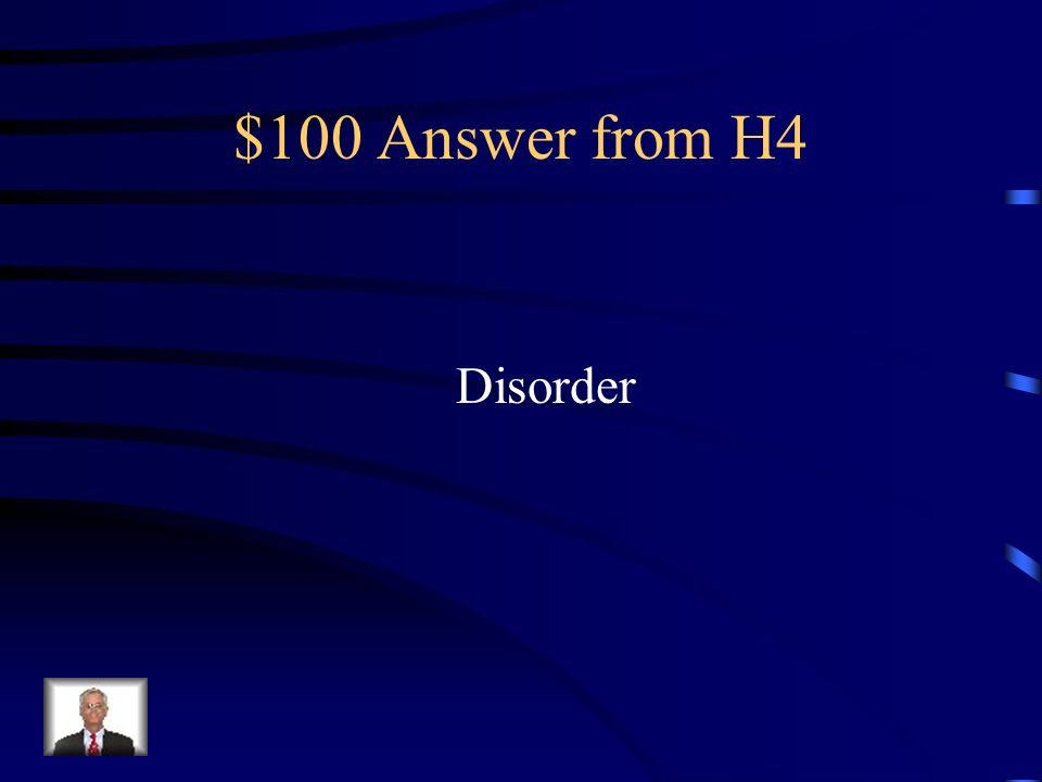 $100 Question from H4 A disturbance in the normal function of a part of the body.
