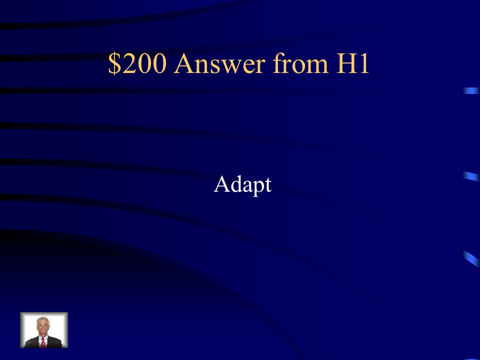 $200 Question from H1 The ability to adjust to new situations.