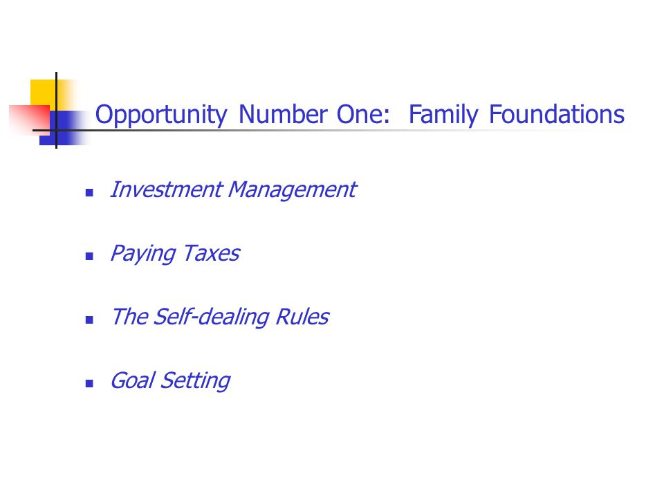 Investment Management Paying Taxes The Self-dealing Rules Goal Setting Opportunity Number One: Family Foundations