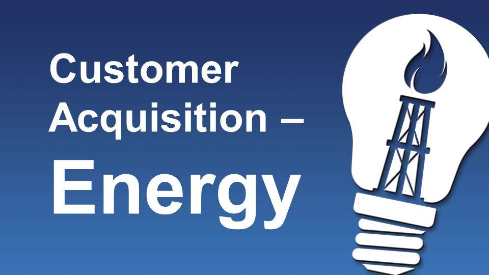 Customer Acquisition – Energy