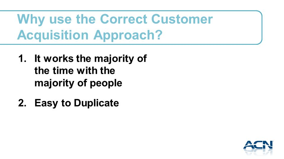 Why use the Correct Customer Acquisition Approach.