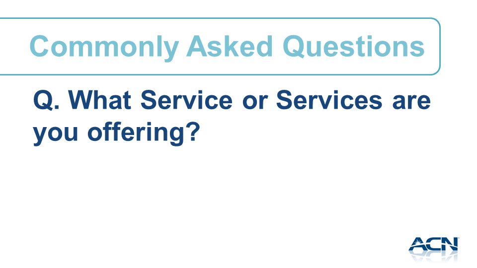 Commonly Asked Questions Q. What Service or Services are you offering