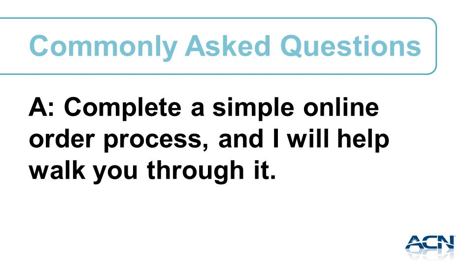 A: Complete a simple online order process, and I will help walk you through it.