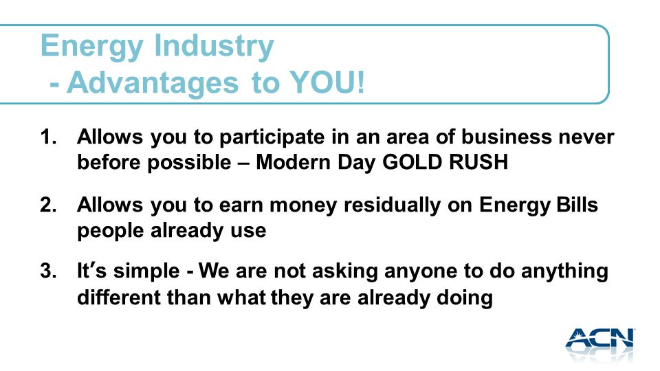 Energy Industry - Advantages to YOU. 1.