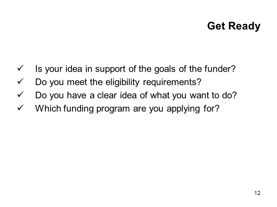12 Get Ready Is your idea in support of the goals of the funder.
