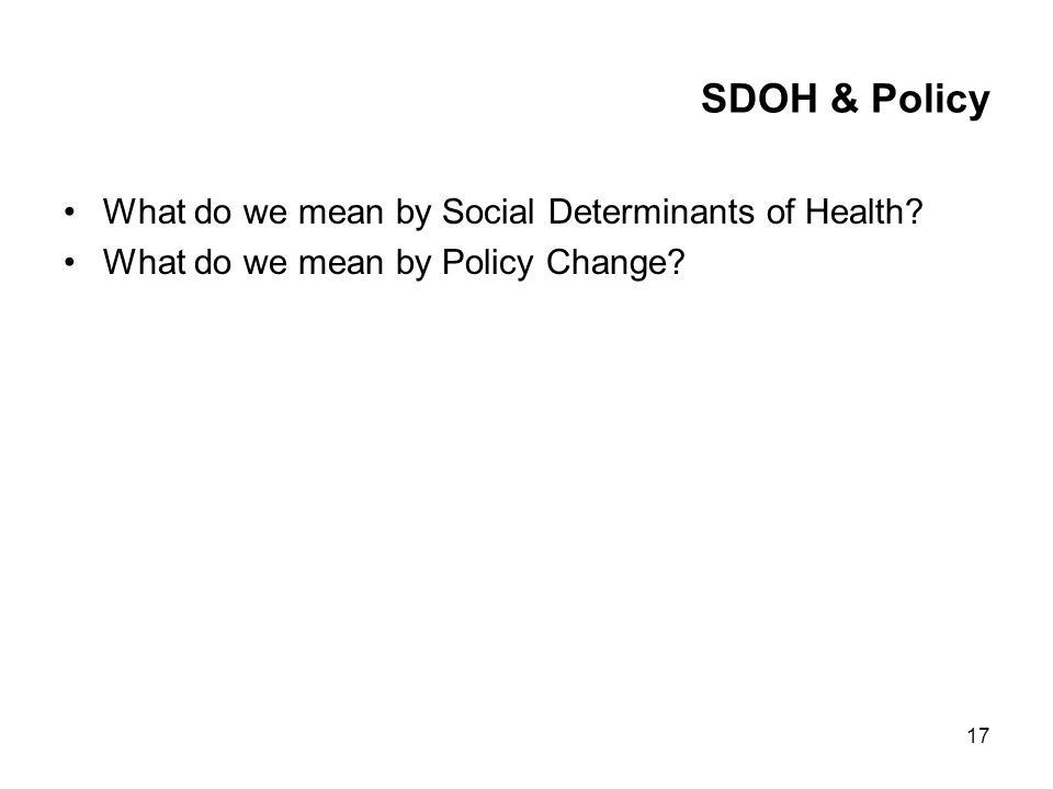 17 SDOH & Policy What do we mean by Social Determinants of Health.