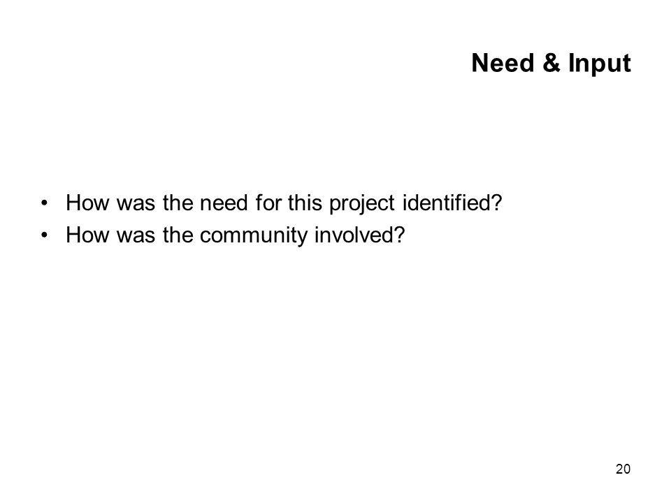 20 Need & Input How was the need for this project identified How was the community involved