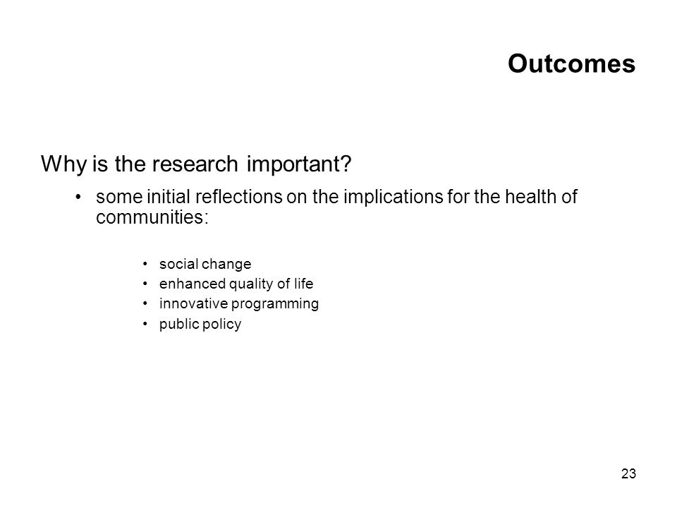 23 Outcomes Why is the research important.