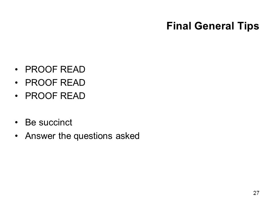 27 Final General Tips PROOF READ Be succinct Answer the questions asked