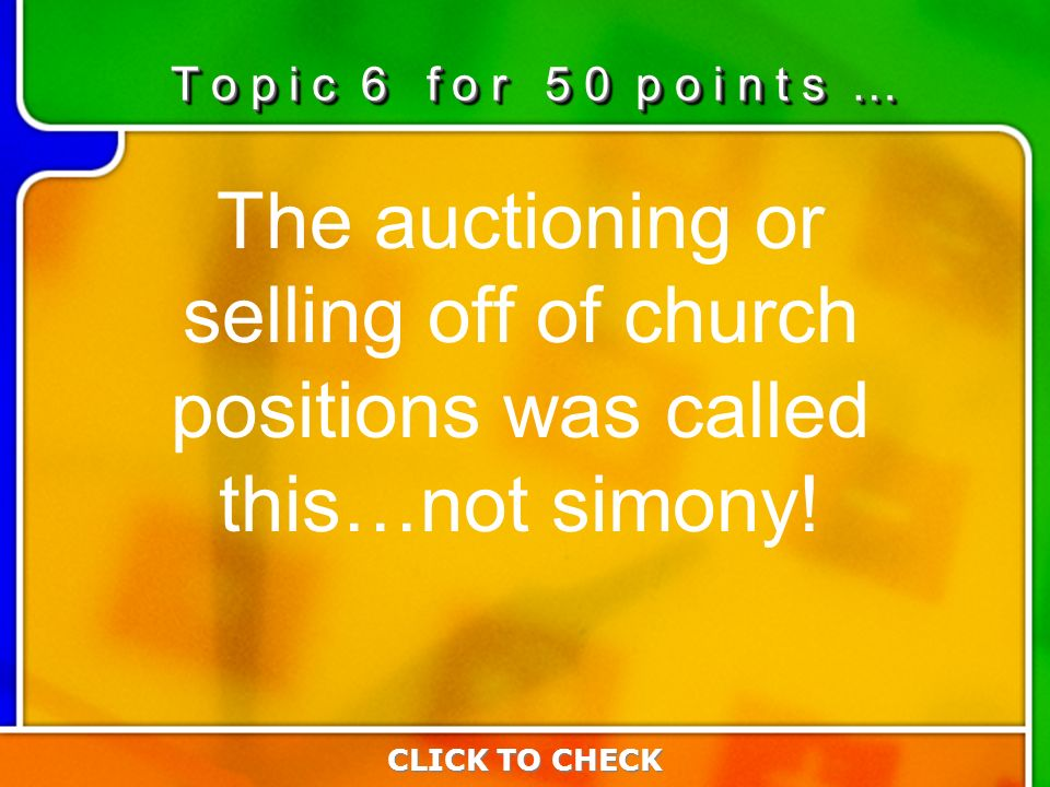 6:506:50 The auctioning or selling off of church positions was called this…not simony.