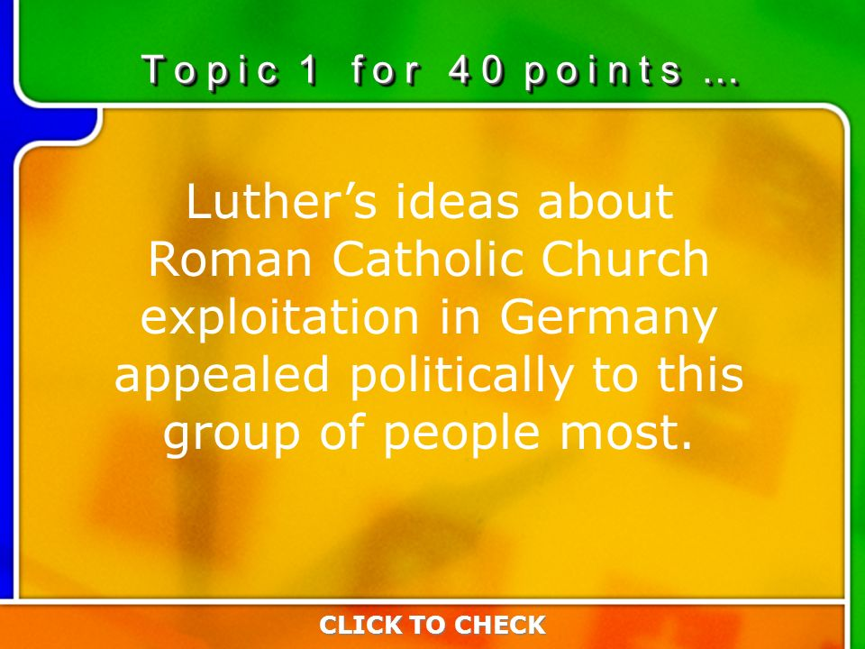 1:401:40 Luthers ideas about Roman Catholic Church exploitation in Germany appealed politically to this group of people most.