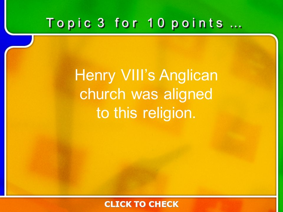 3:103:10 Henry VIIIs Anglican church was aligned to this religion.