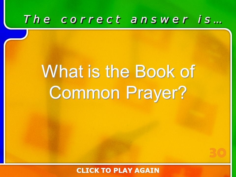 3:30 Answer T h e c o r r e c t a n s w e r i s … What is the Book of Common Prayer.