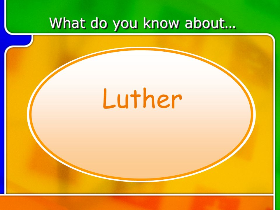 TOPIC 1 Luther What do you know about…