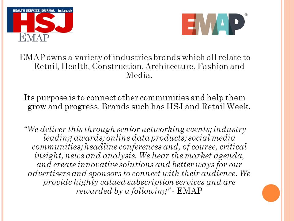 E MAP EMAP owns a variety of industries brands which all relate to Retail, Health, Construction, Architecture, Fashion and Media.