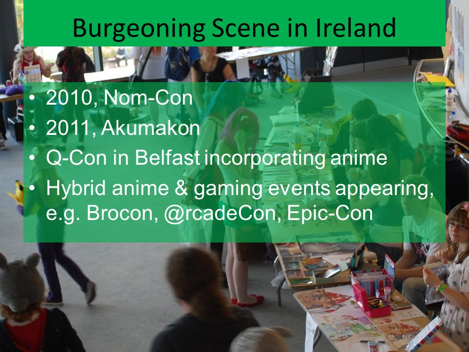 2010, Nom-Con 2011, Akumakon Q-Con in Belfast incorporating anime Hybrid anime & gaming events appearing, e.g.