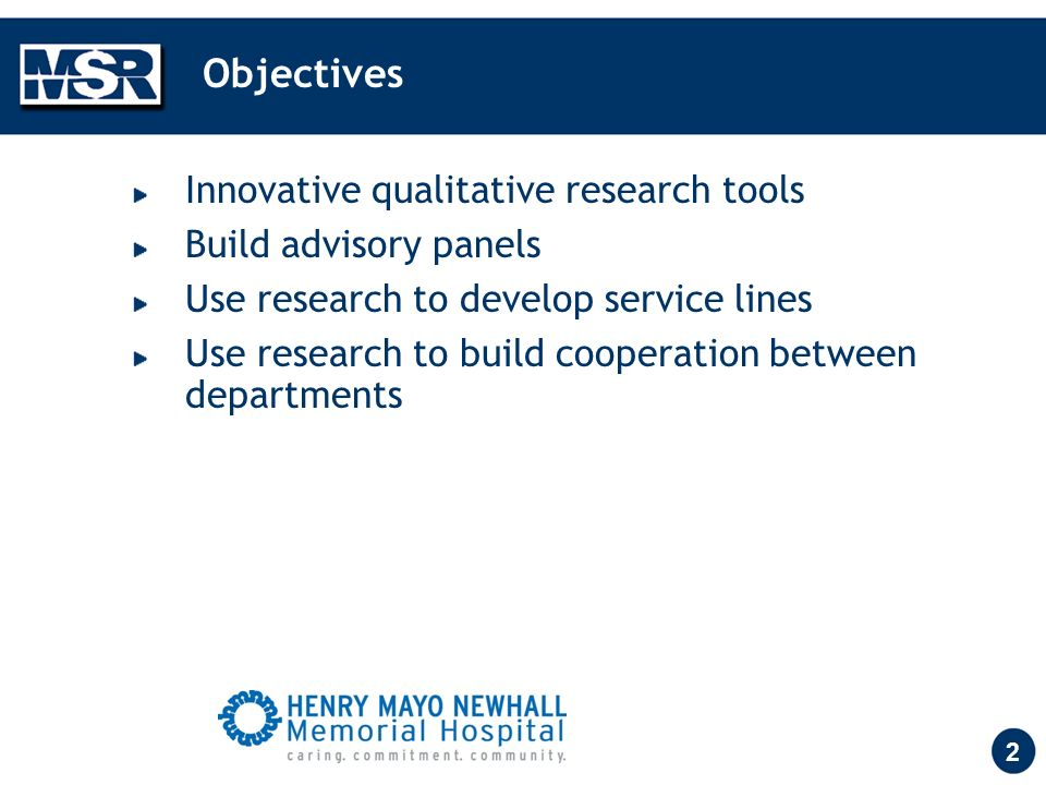 2 Objectives Innovative qualitative research tools Build advisory panels Use research to develop service lines Use research to build cooperation between departments