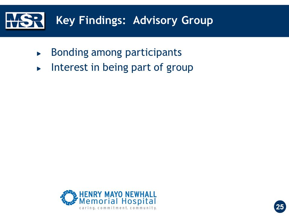 25 Key Findings: Advisory Group Bonding among participants Interest in being part of group