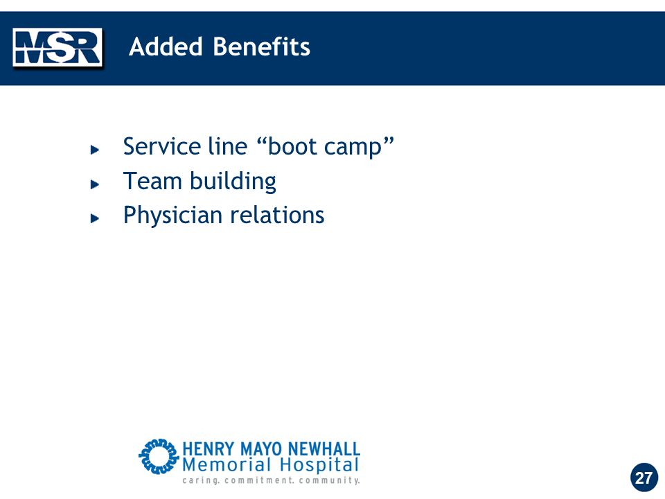 27 Added Benefits Service line boot camp Team building Physician relations