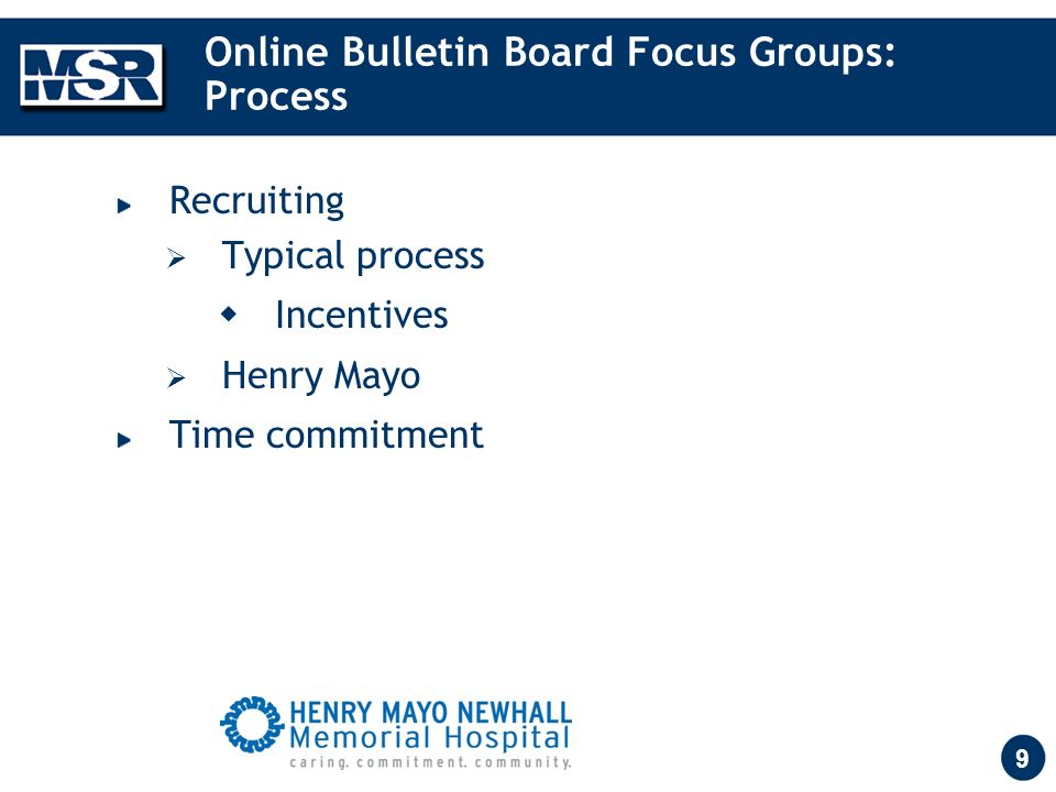 9 Online Bulletin Board Focus Groups: Process Recruiting Typical process Incentives Henry Mayo Time commitment