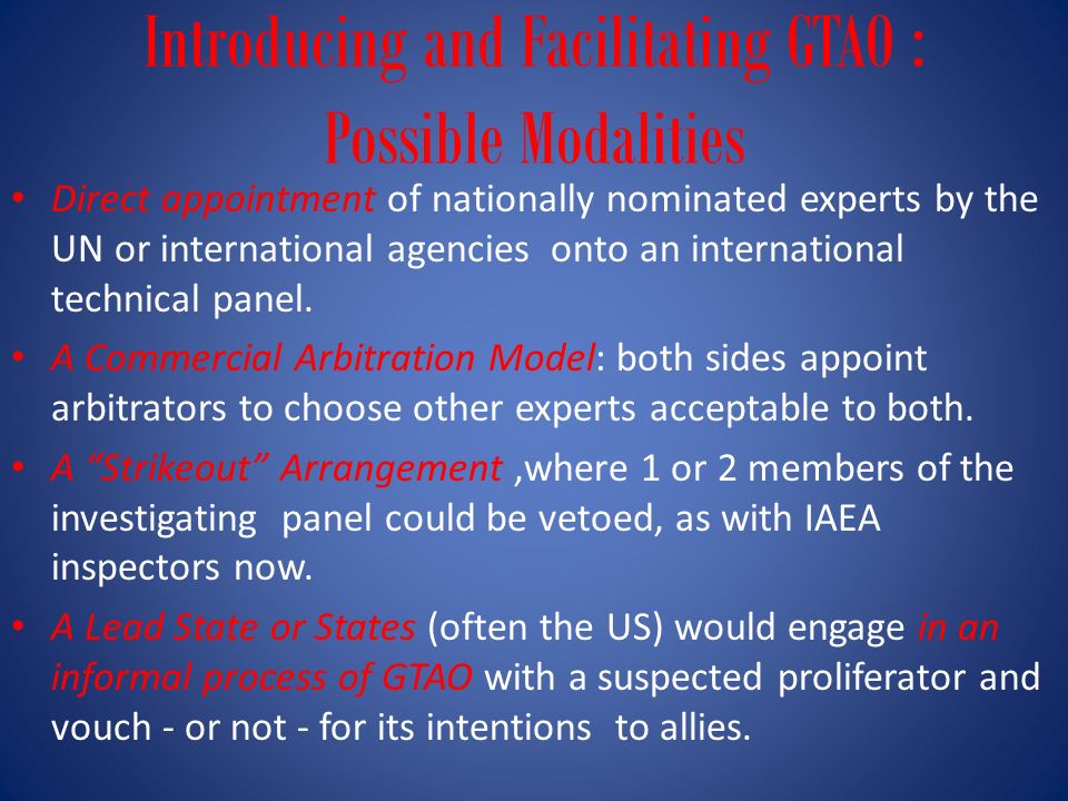 Introducing and Facilitating GTAO : Possible Modalities Direct appointment of nationally nominated experts by the UN or international agencies onto an international technical panel.