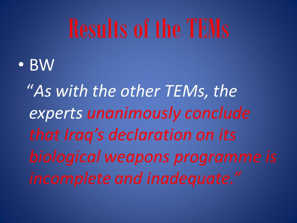 Results of the TEMs BW As with the other TEMs, the experts unanimously conclude that Iraqs declaration on its biological weapons programme is incomplete and inadequate.