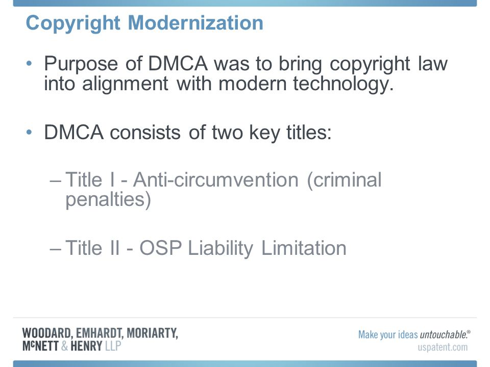 Copyright Modernization Purpose of DMCA was to bring copyright law into alignment with modern technology.