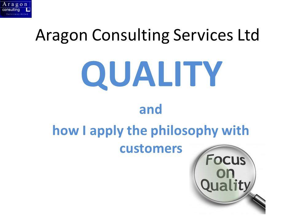 Aragon Consulting Services Ltd QUALITY and how I apply the philosophy with customers