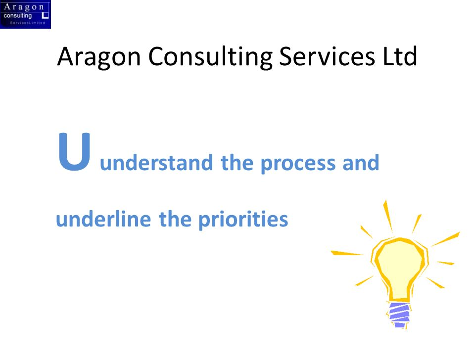 Aragon Consulting Services Ltd U understand the process and underline the priorities