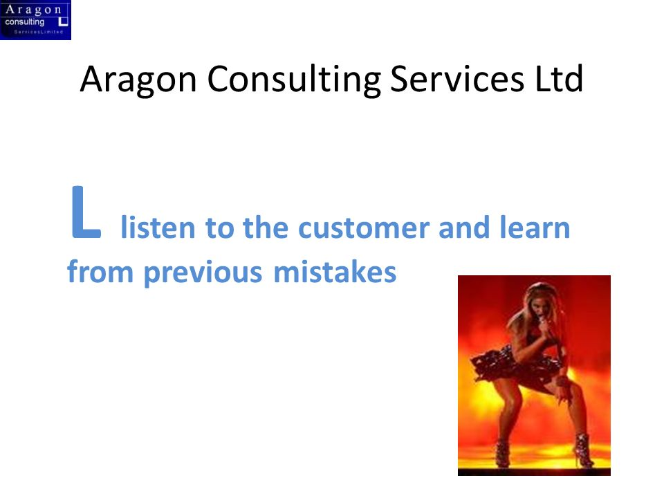 Aragon Consulting Services Ltd L listen to the customer and learn from previous mistakes