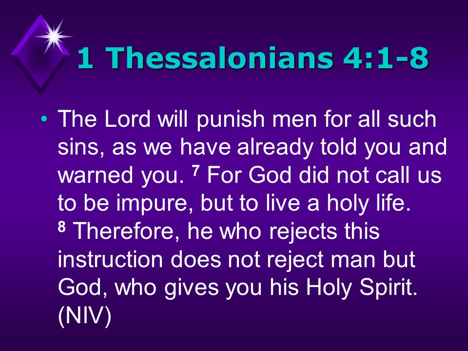 1 Thessalonians 4:1-8 The Lord will punish men for all such sins, as we have already told you and warned you.
