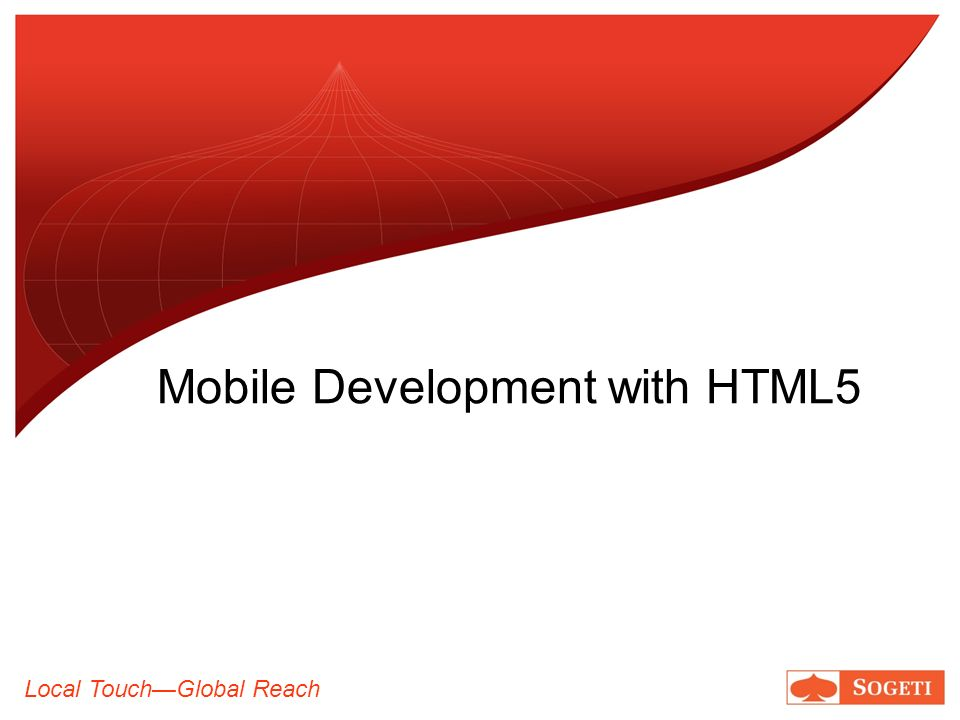 Local TouchGlobal Reach Mobile Development with HTML5