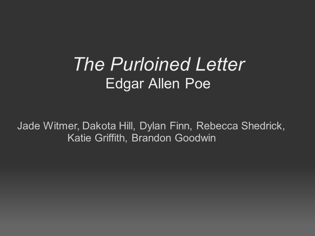 The Purloined Letter Edgar Allen Poe Jade Witmer, Dakota Hill, Dylan Finn, Rebecca Shedrick, Katie Griffith, Brandon Goodwin