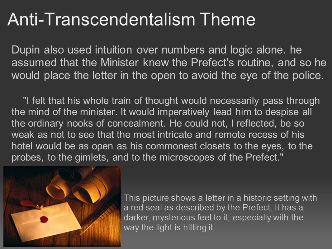 Anti-Transcendentalism Theme Dupin also used intuition over numbers and logic alone.