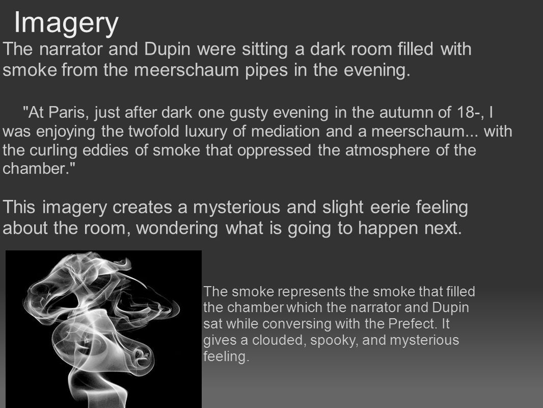 Imagery The narrator and Dupin were sitting a dark room filled with smoke from the meerschaum pipes in the evening.