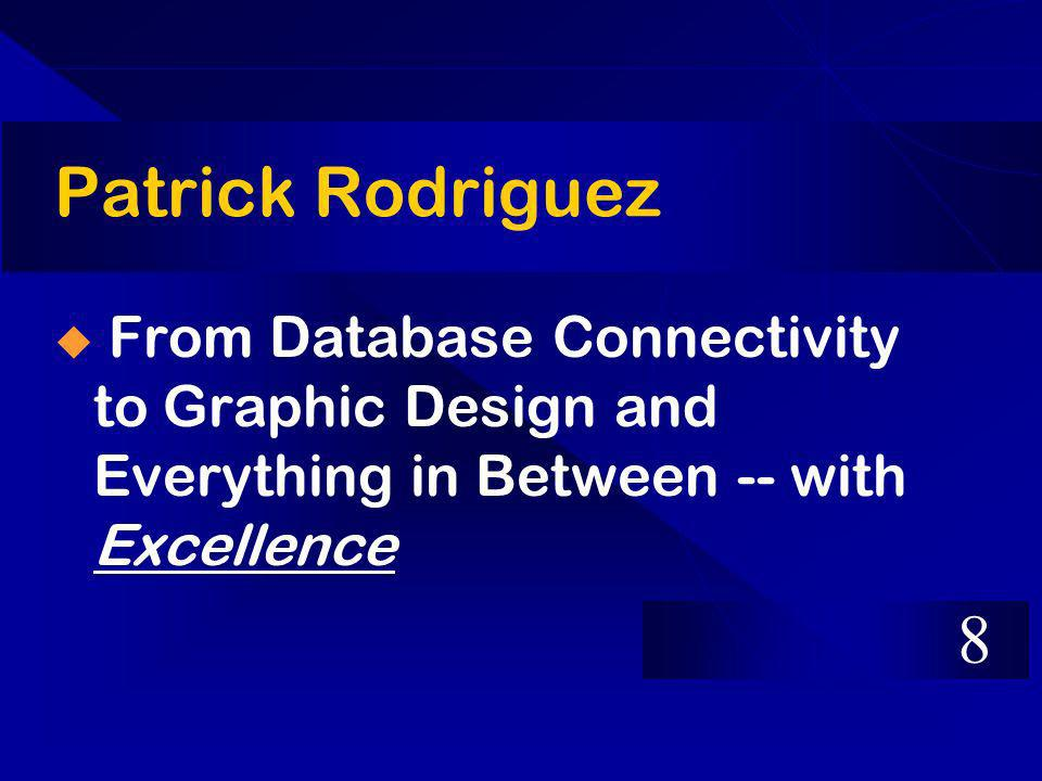 Patrick Rodriguez From Database Connectivity to Graphic Design and Everything in Between -- with Excellence 8