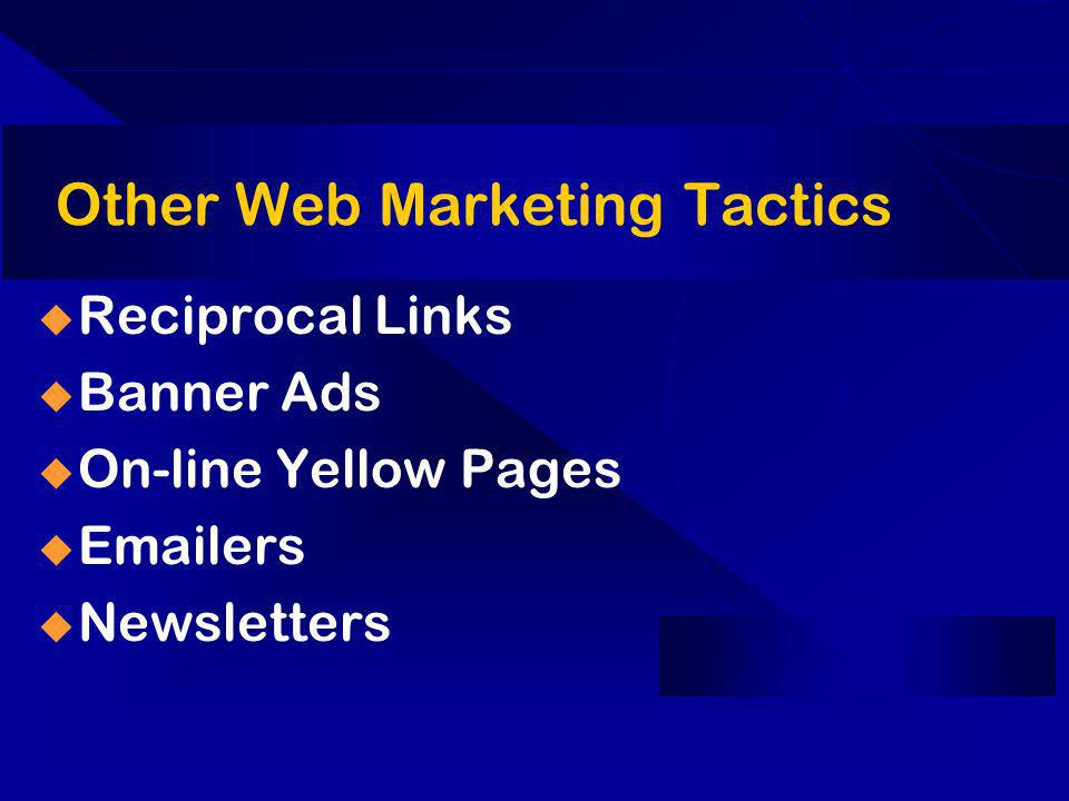 Other Web Marketing Tactics Reciprocal Links Banner Ads On-line Yellow Pages  ers Newsletters