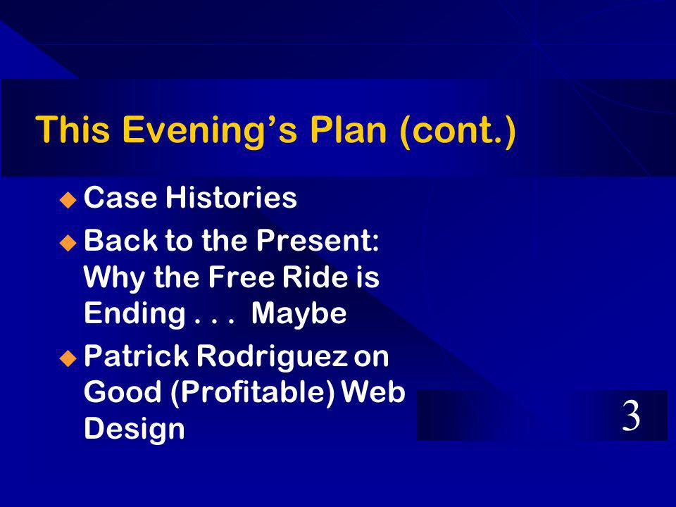 This Evenings Plan (cont.) Case Histories Back to the Present: Why the Free Ride is Ending...