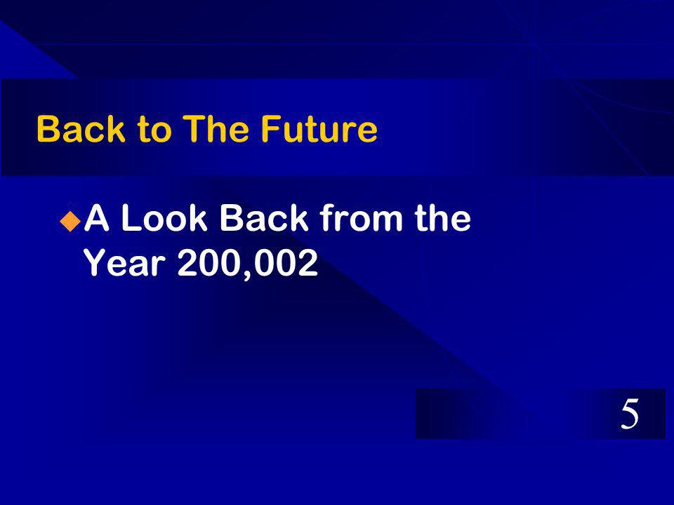 Back to The Future A Look Back from the Year 200,002 5