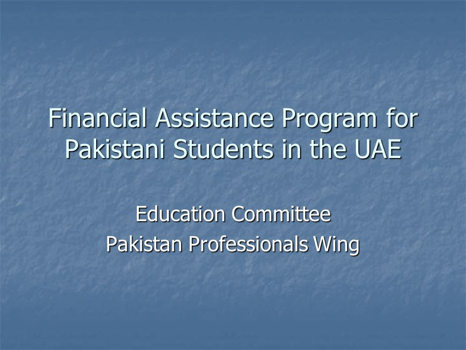 Financial Assistance Program for Pakistani Students in the UAE Education Committee Pakistan Professionals Wing